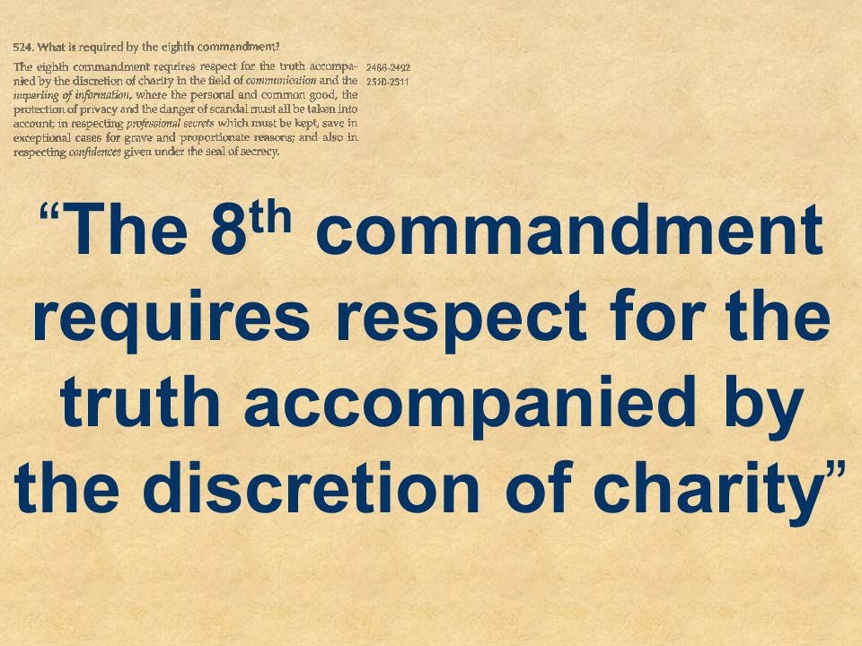 The 8th commandment requires respect for the truth accompanied by the discretion of charity