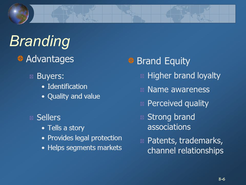 Branding Advantages Brand Equity Buyers: Higher brand loyalty