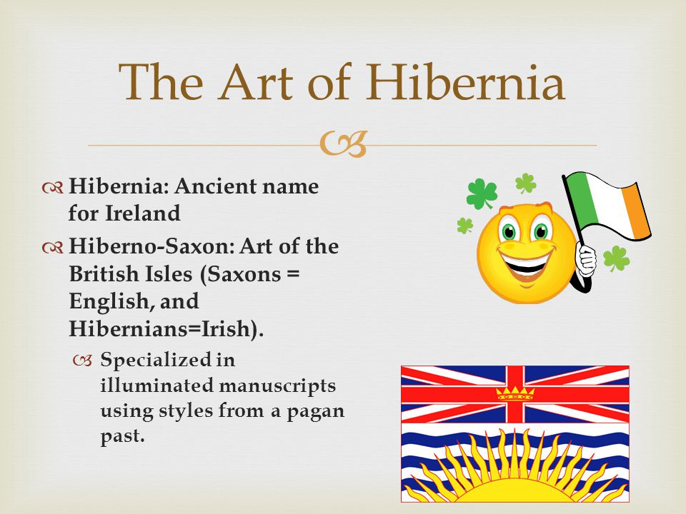 The Art of Hibernia Hibernia: Ancient name for Ireland