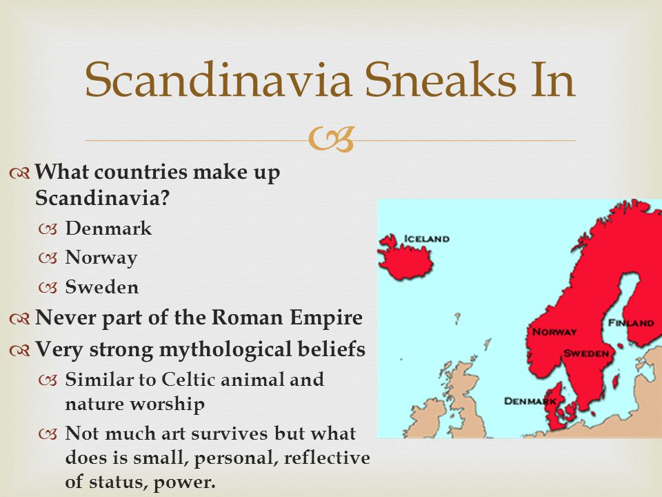 Scandinavia Sneaks In What countries make up Scandinavia