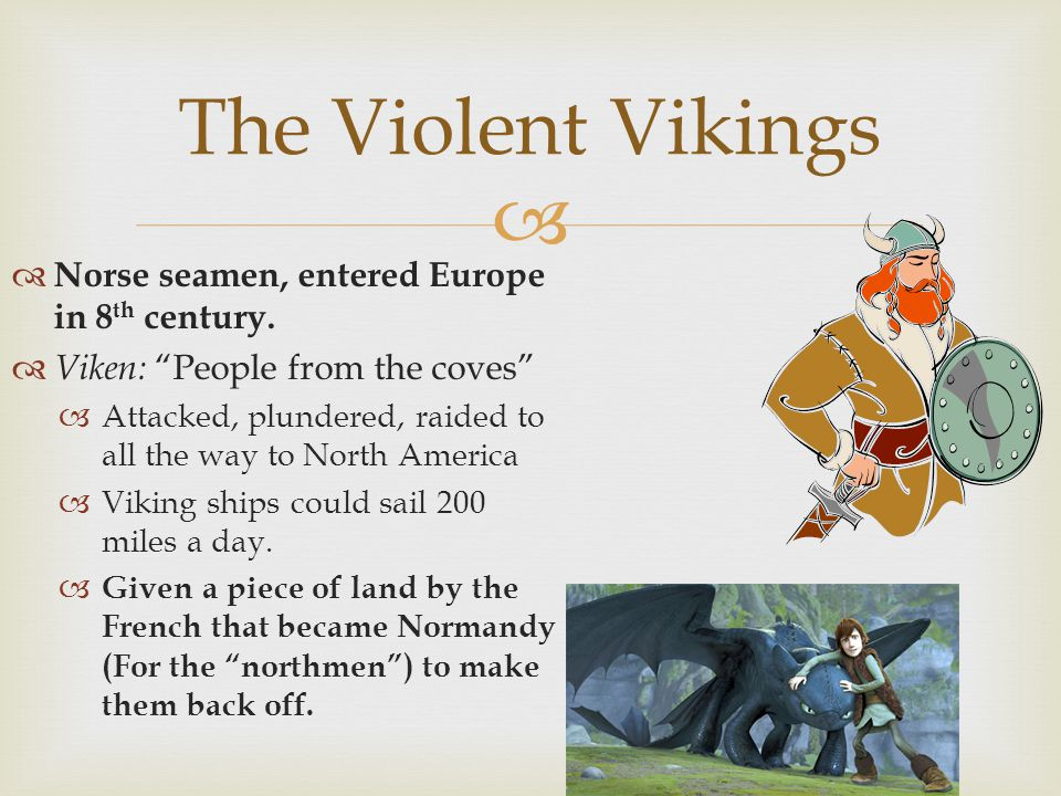 The Violent Vikings Norse seamen, entered Europe in 8th century.