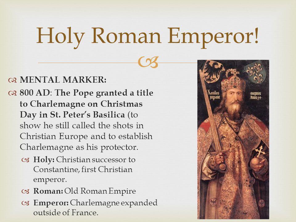 Holy Roman Emperor! MENTAL MARKER: