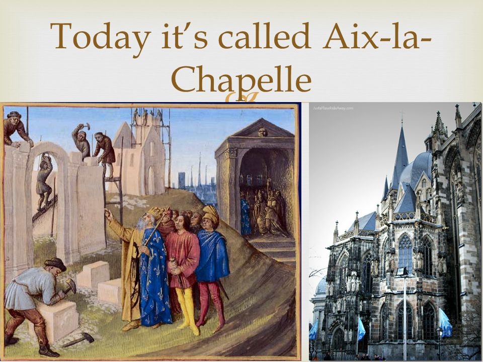 Today it's called Aix-la-Chapelle
