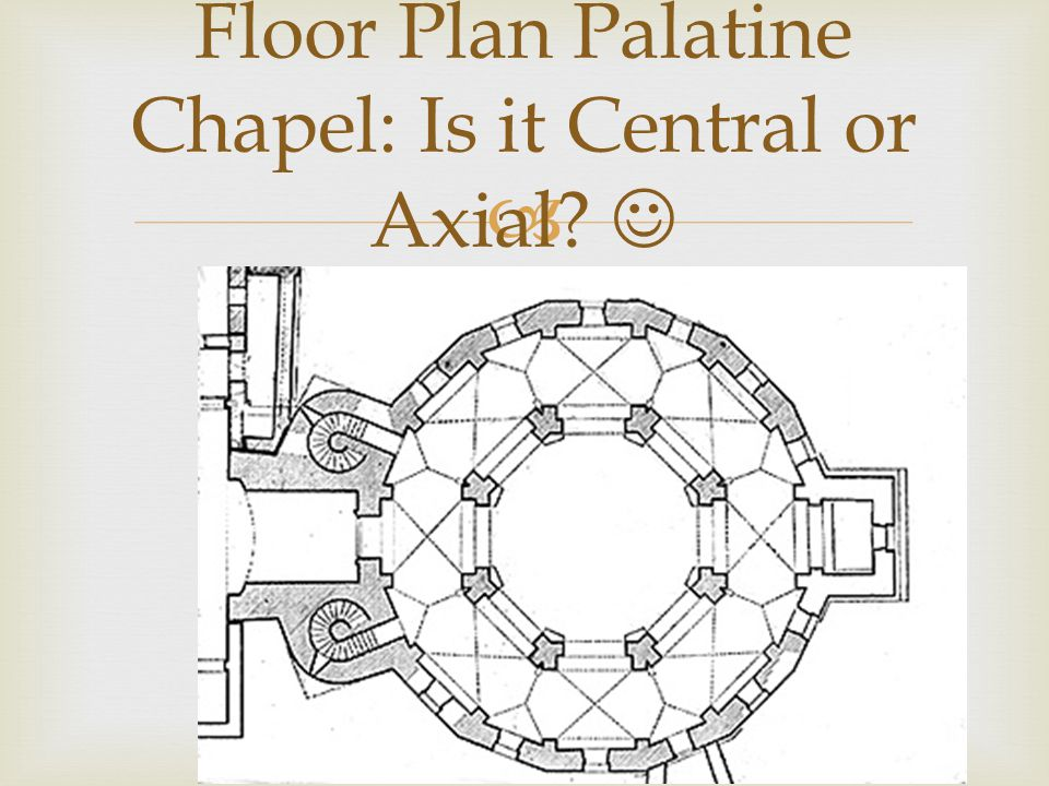 Floor Plan Palatine Chapel: Is it Central or Axial 