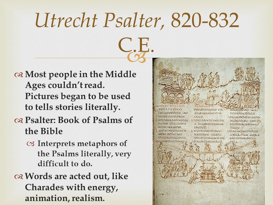 Utrecht Psalter, 820-832 C.E. Most people in the Middle Ages couldn't read. Pictures began to be used to tells stories literally.