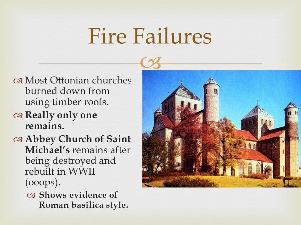 Fire Failures Most Ottonian churches burned down from using timber roofs. Really only one remains.