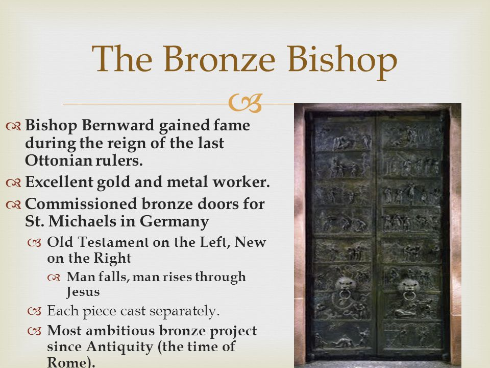 The Bronze Bishop Bishop Bernward gained fame during the reign of the last Ottonian rulers. Excellent gold and metal worker.