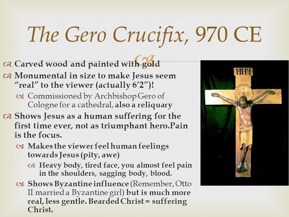 The Gero Crucifix, 970 CE Carved wood and painted with gold
