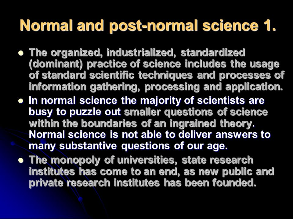 Normal and post-normal science 1.