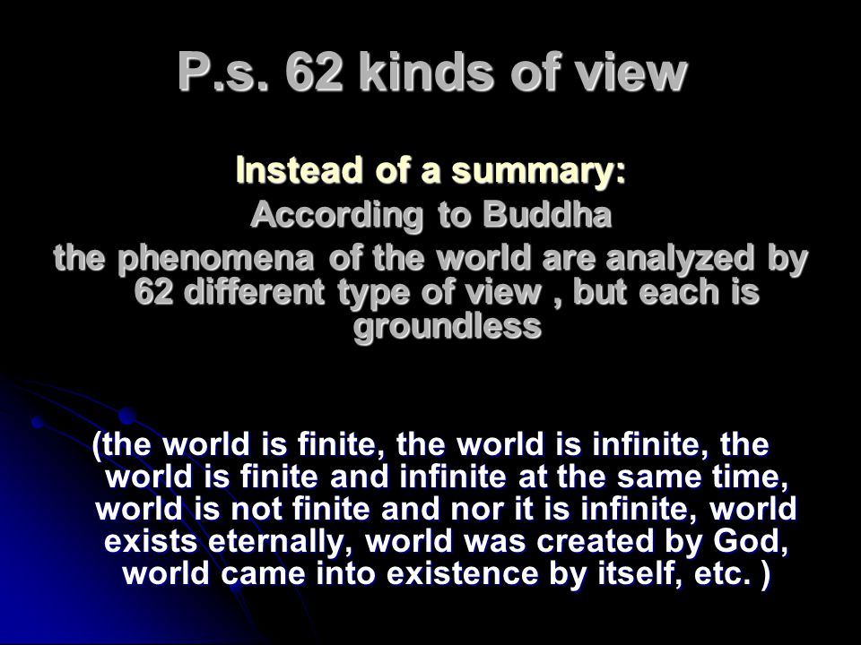 P.s. 62 kinds of view Instead of a summary: According to Buddha