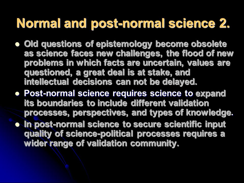 Normal and post-normal science 2.
