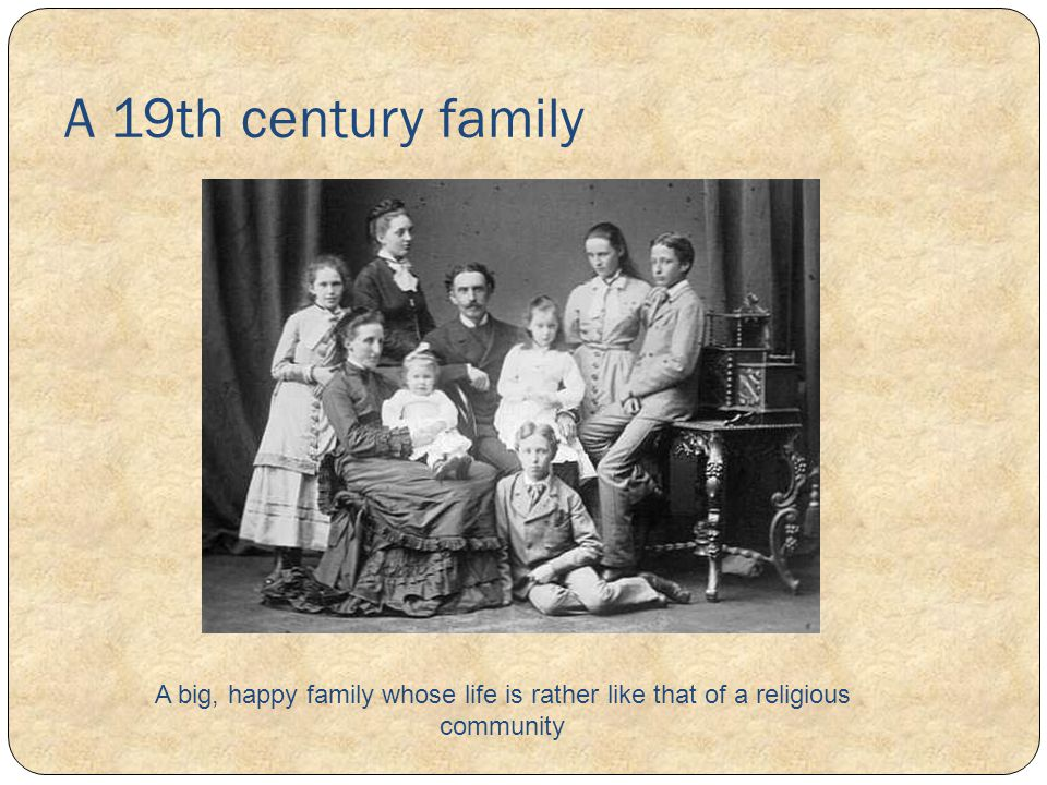 A 19th century family A big, happy family whose life is rather like that of a religious community