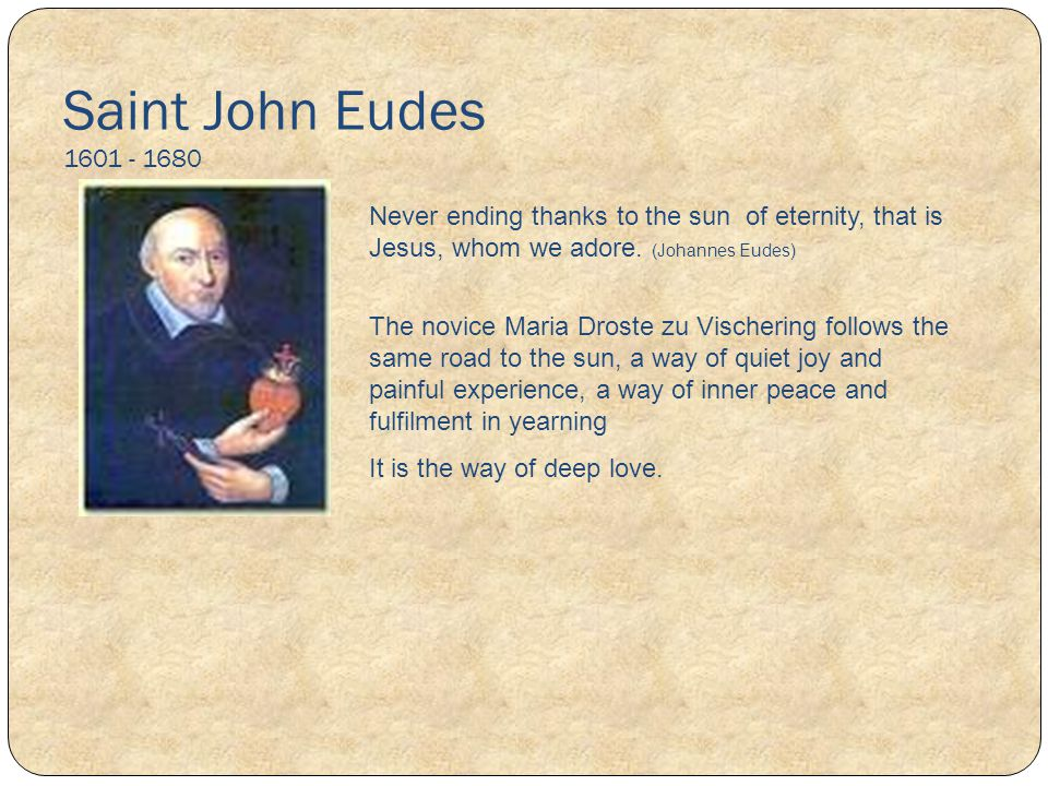 Saint John Eudes 1601 - 1680 Never ending thanks to the sun of eternity, that is Jesus, whom we adore. (Johannes Eudes)