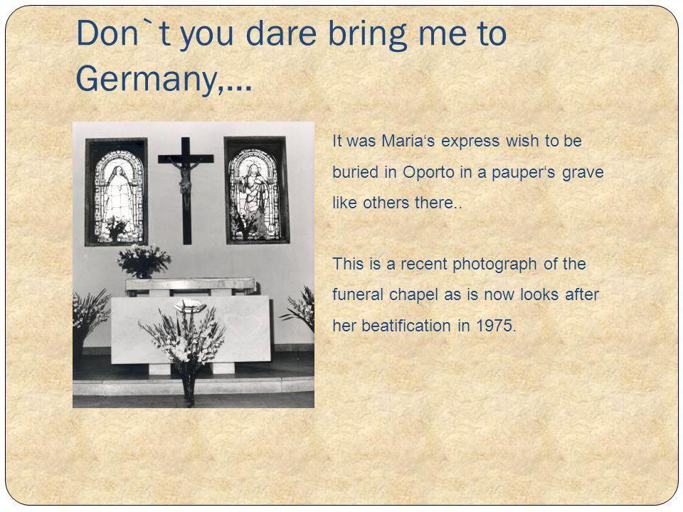 Don`t you dare bring me to Germany,...