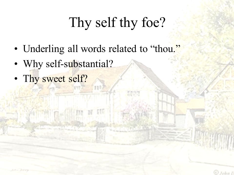 Thy self thy foe Underling all words related to thou.