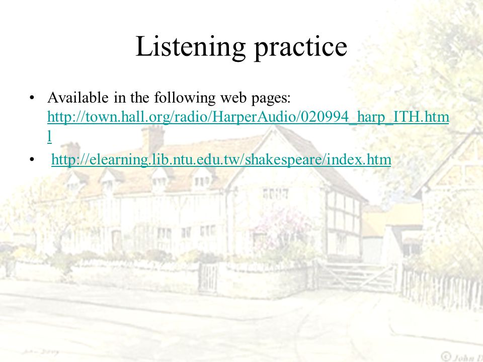 Listening practice Available in the following web pages: http://town.hall.org/radio/HarperAudio/020994_harp_ITH.html.