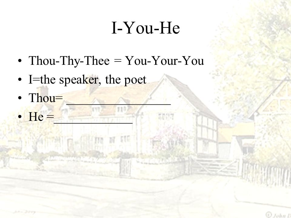 I-You-He Thou-Thy-Thee = You-Your-You I=the speaker, the poet