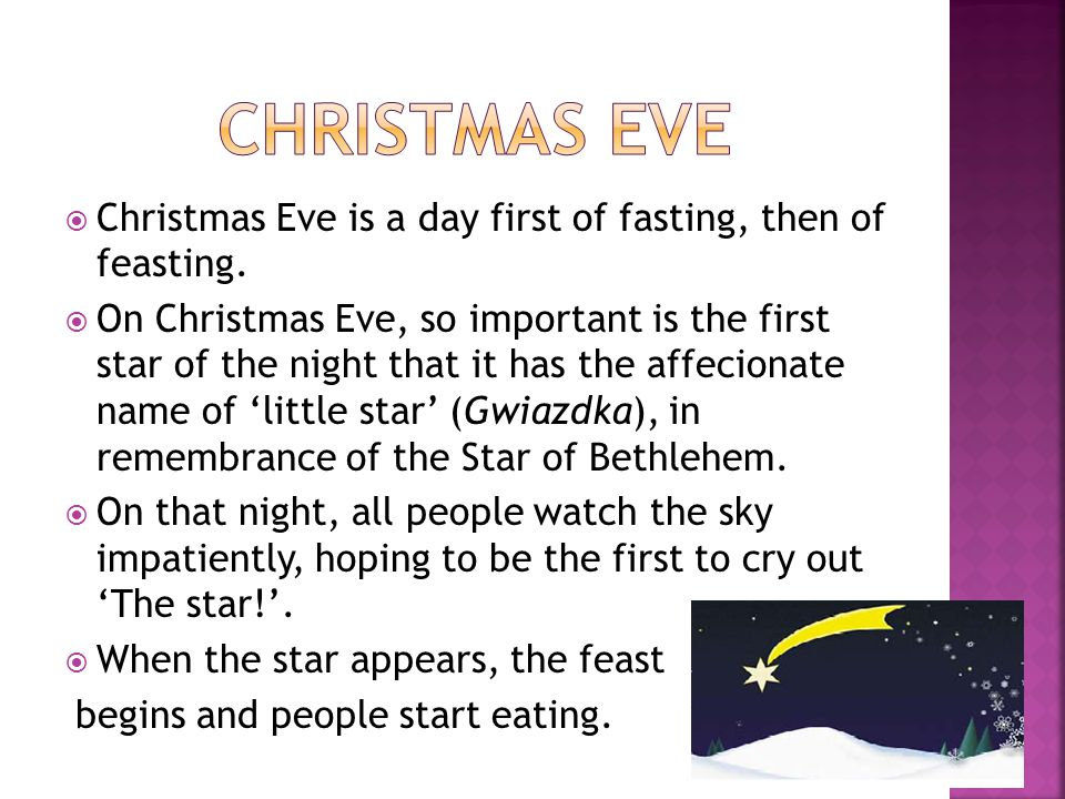 Christmas eve Christmas Eve is a day first of fasting, then of feasting.