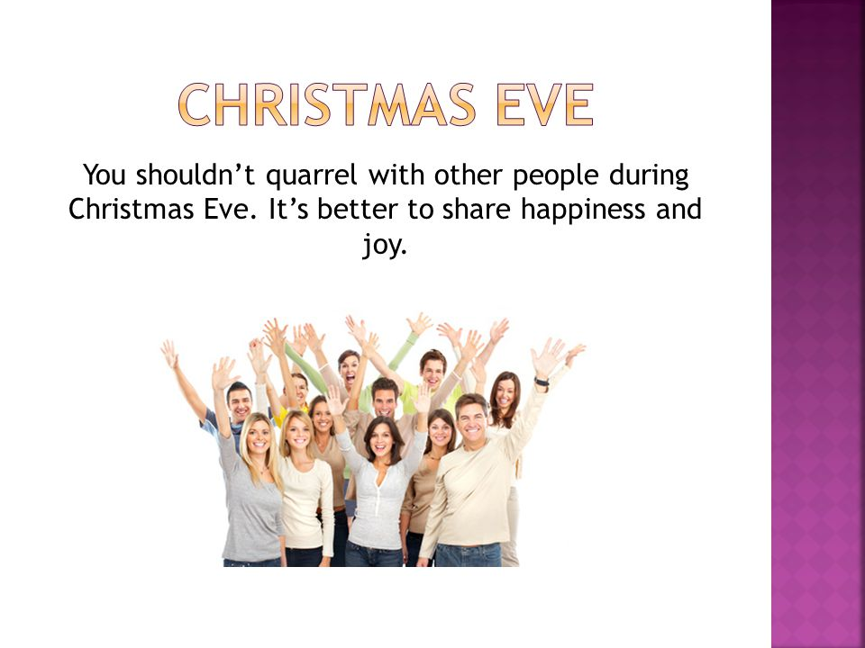 Christmas EVE You shouldn't quarrel with other people during Christmas Eve.