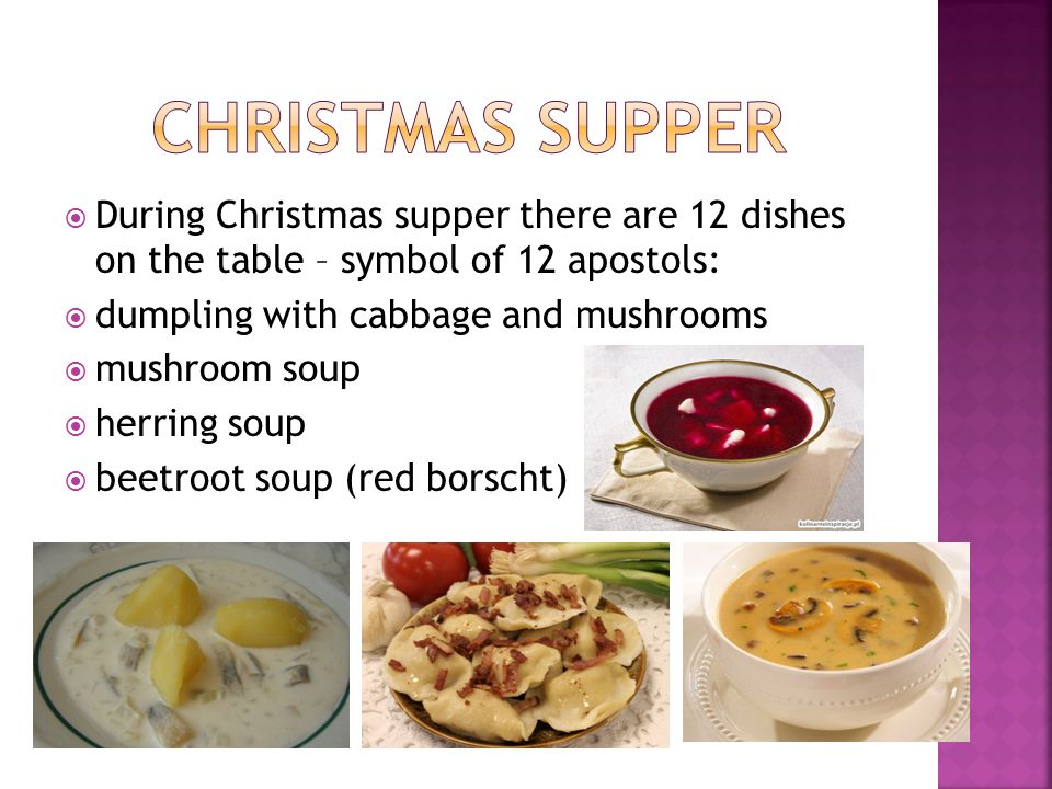 Christmas supper During Christmas supper there are 12 dishes on the table – symbol of 12 apostols: