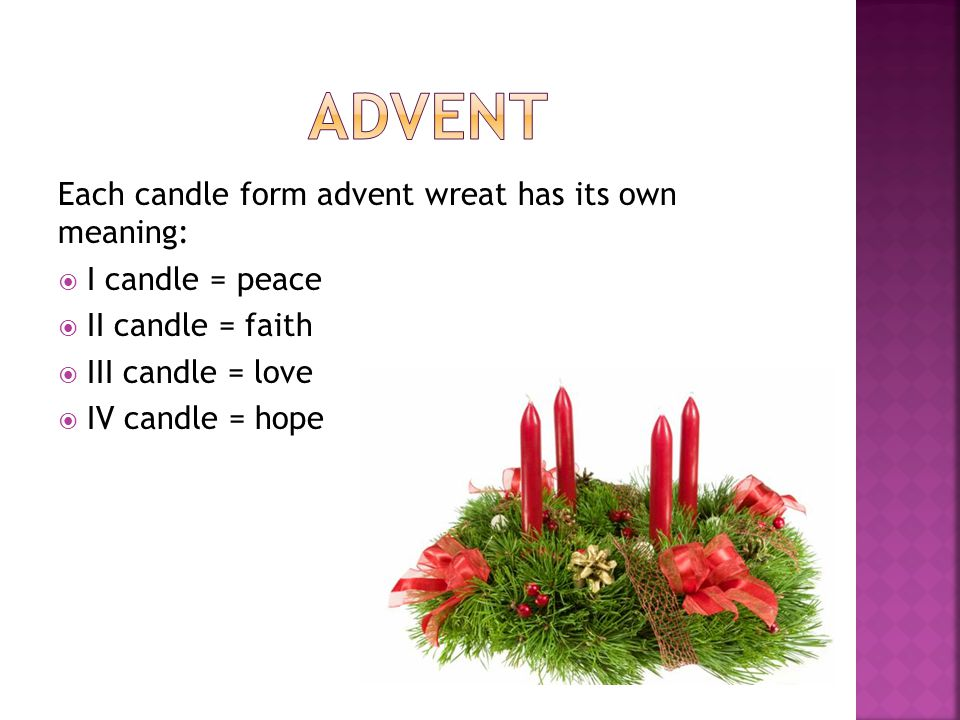 Advent Each candle form advent wreat has its own meaning:
