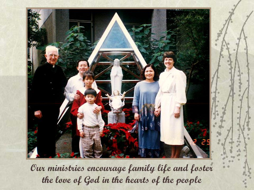 Our ministries encourage family life and foster the love of God in the hearts of the people