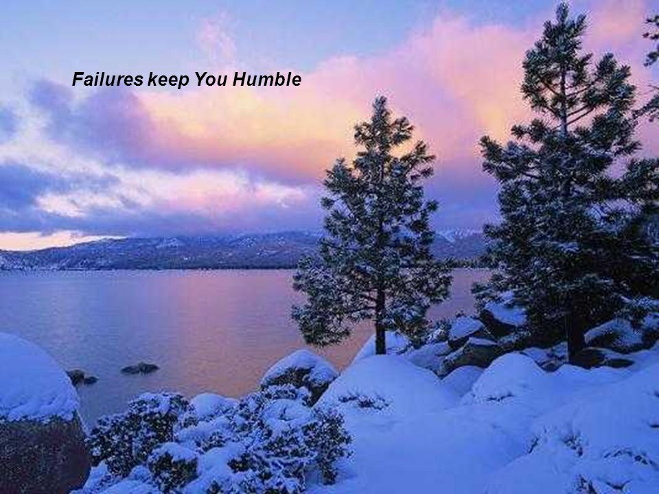 Failures keep You Humble