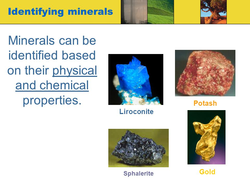 Identifying minerals Minerals can be identified based on their physical and chemical properties. Potash.