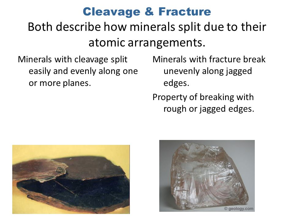 Cleavage & Fracture Both describe how minerals split due to their atomic arrangements.