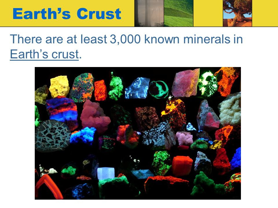 Earth's Crust There are at least 3,000 known minerals in Earth's crust.