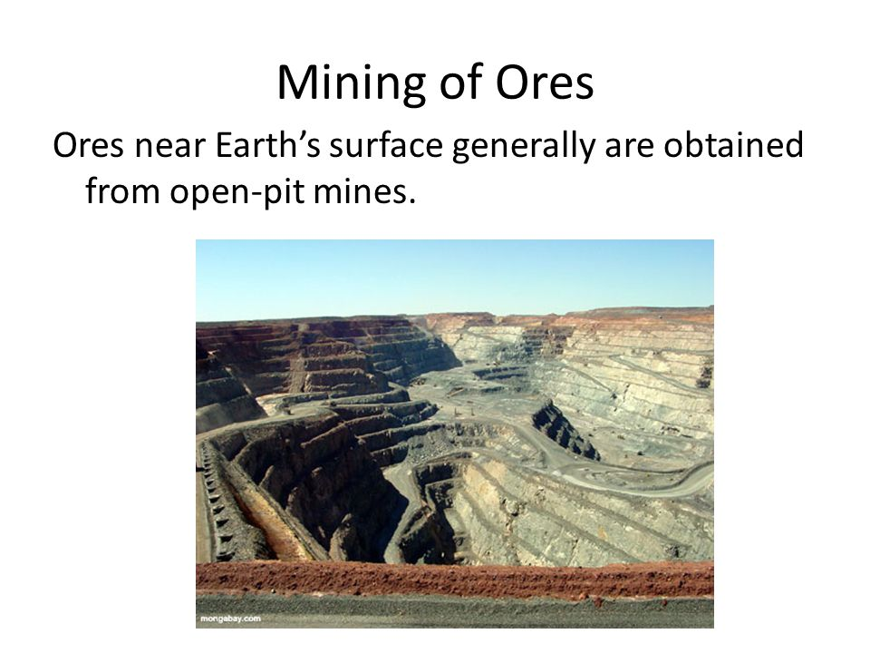 Mining of Ores Ores near Earth's surface generally are obtained from open-pit mines.