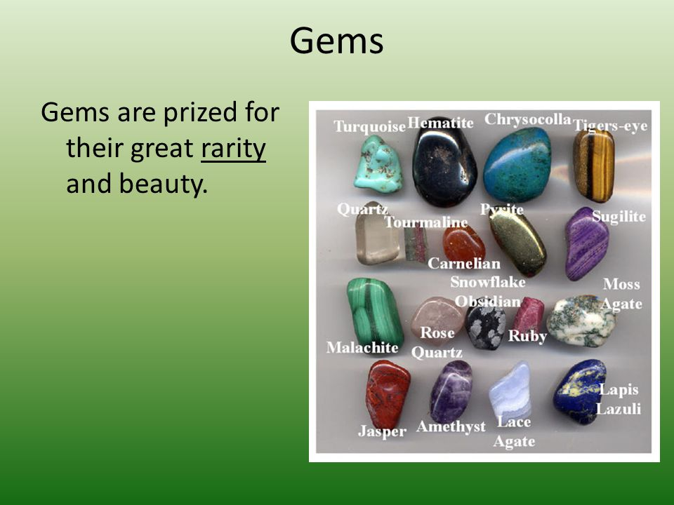 Gems Gems are prized for their great rarity and beauty.