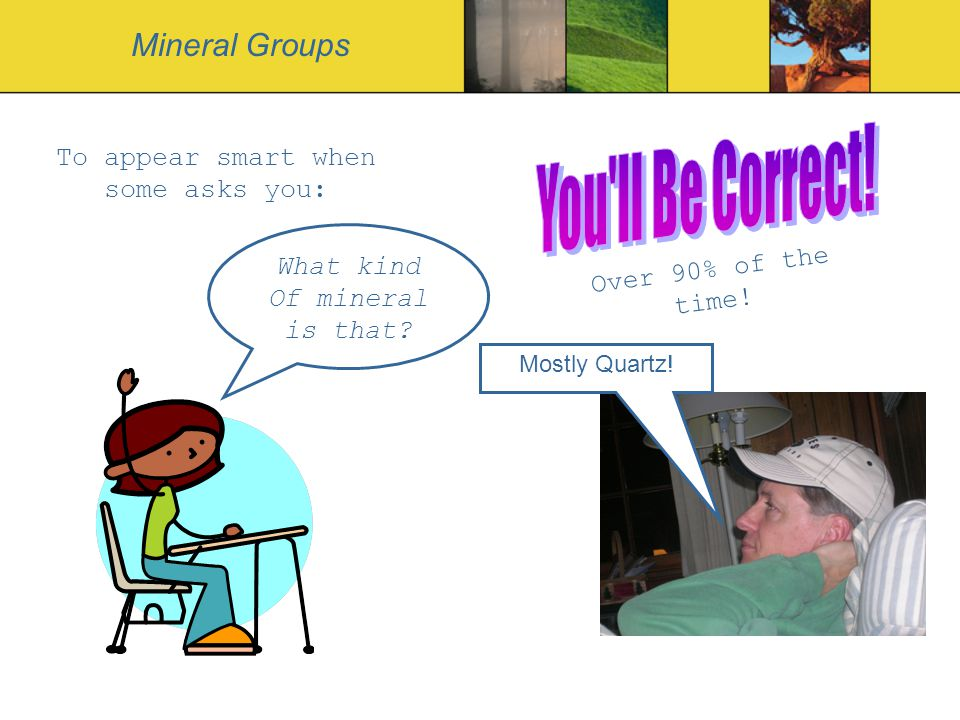 You ll Be Correct! Mineral Groups To appear smart when some asks you: