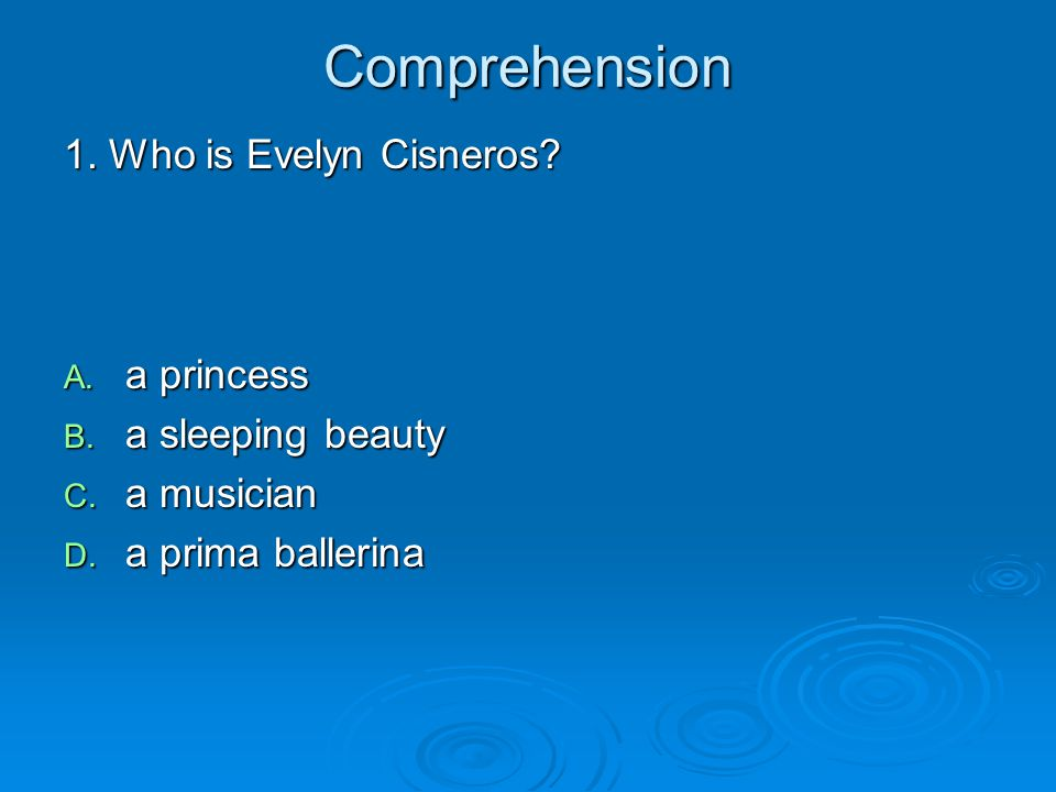 Comprehension 1. Who is Evelyn Cisneros a princess a sleeping beauty