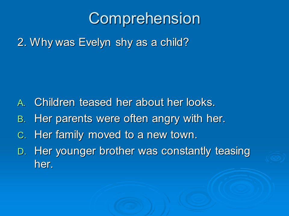 Comprehension 2. Why was Evelyn shy as a child