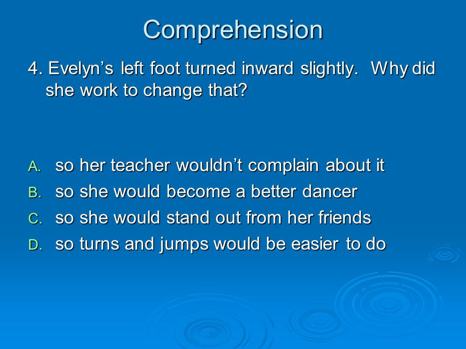 Comprehension 4. Evelyn's left foot turned inward slightly. Why did she work to change that so her teacher wouldn't complain about it.