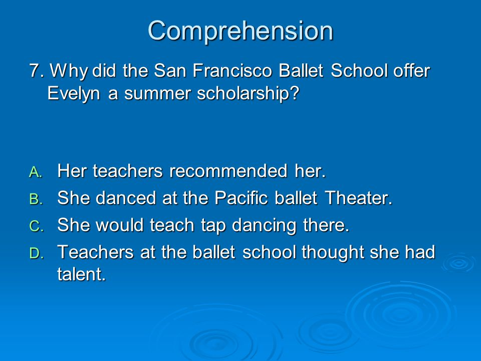 Comprehension 7. Why did the San Francisco Ballet School offer Evelyn a summer scholarship Her teachers recommended her.