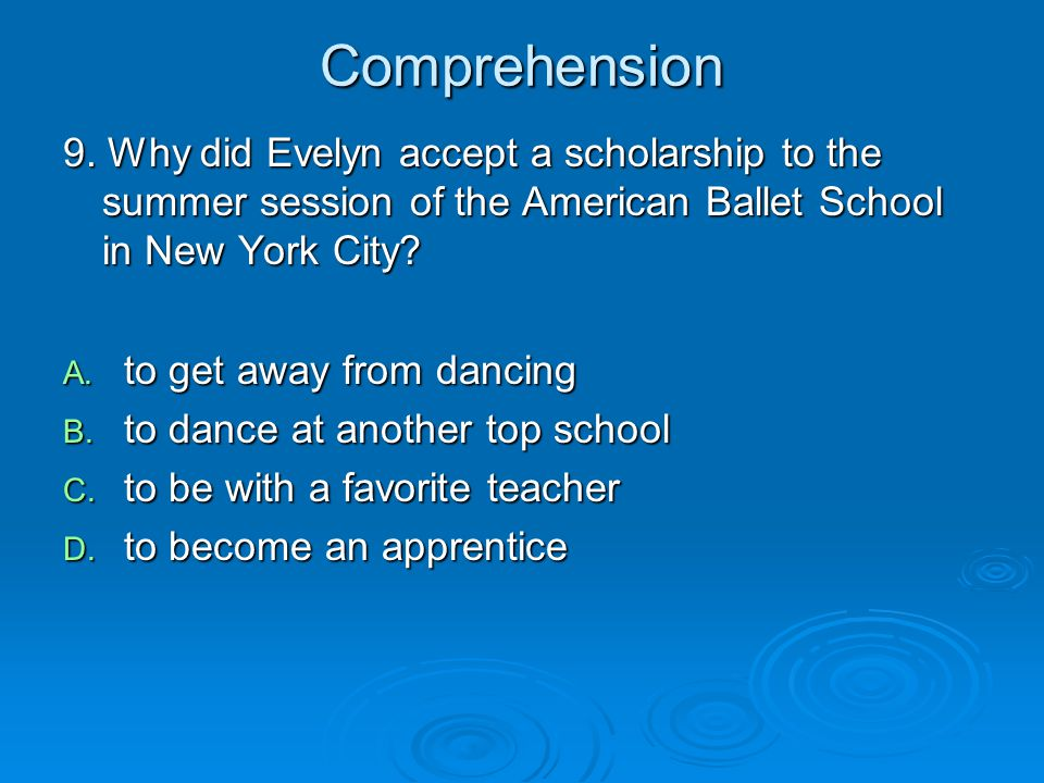 Comprehension 9. Why did Evelyn accept a scholarship to the summer session of the American Ballet School in New York City
