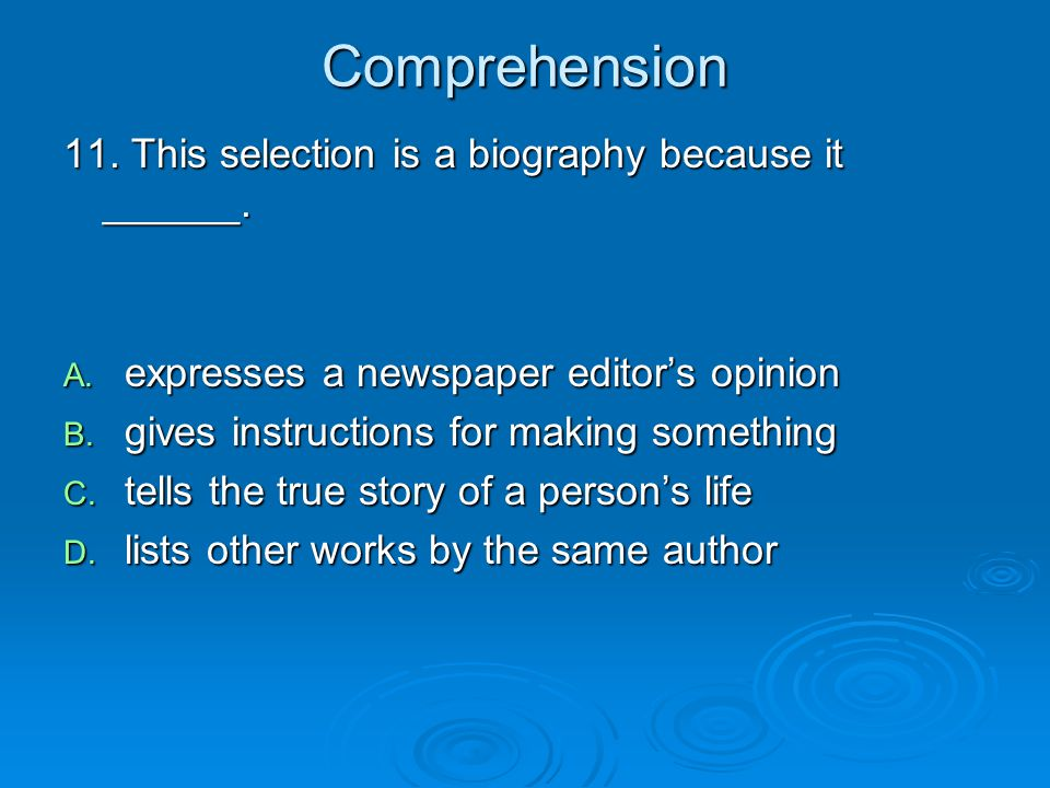 Comprehension 11. This selection is a biography because it ______.