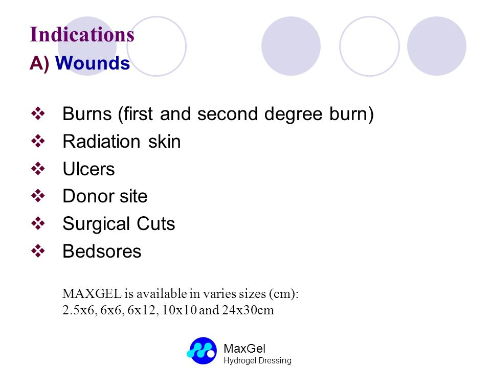 Indications A) Wounds Burns (first and second degree burn)