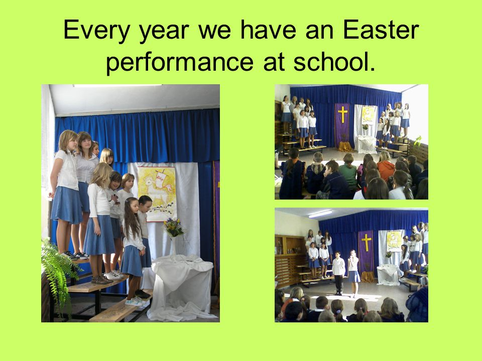 Every year we have an Easter performance at school.