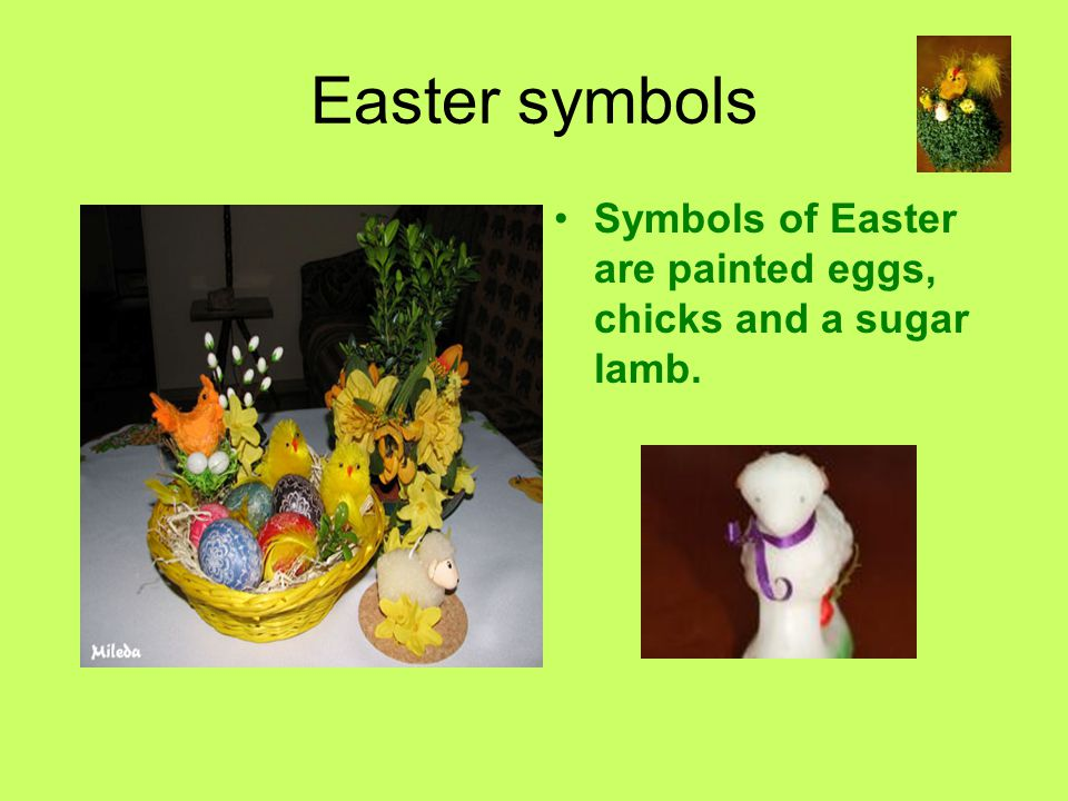 Easter symbols Symbols of Easter are painted eggs, chicks and a sugar lamb.