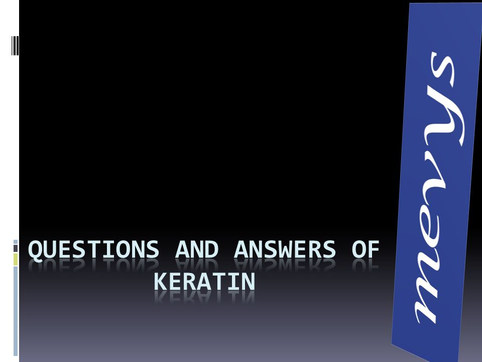 Questions and answers of keratin