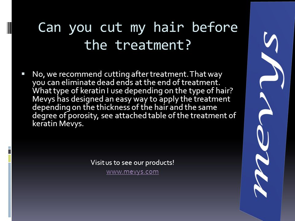 Can you cut my hair before the treatment