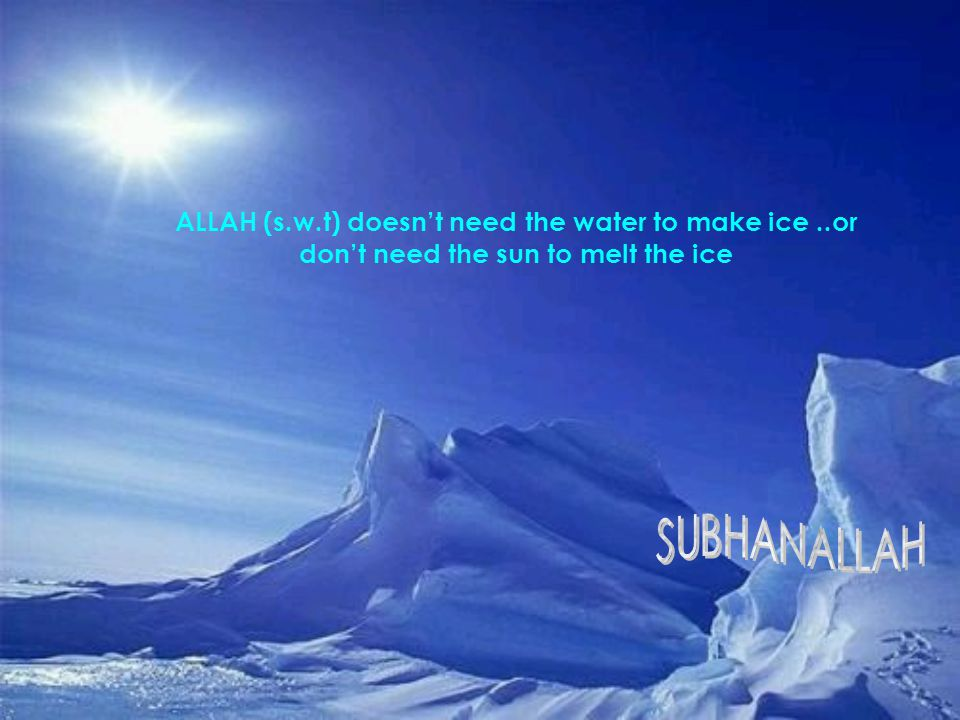 ALLAH (s. w. t) doesn't need the water to make ice