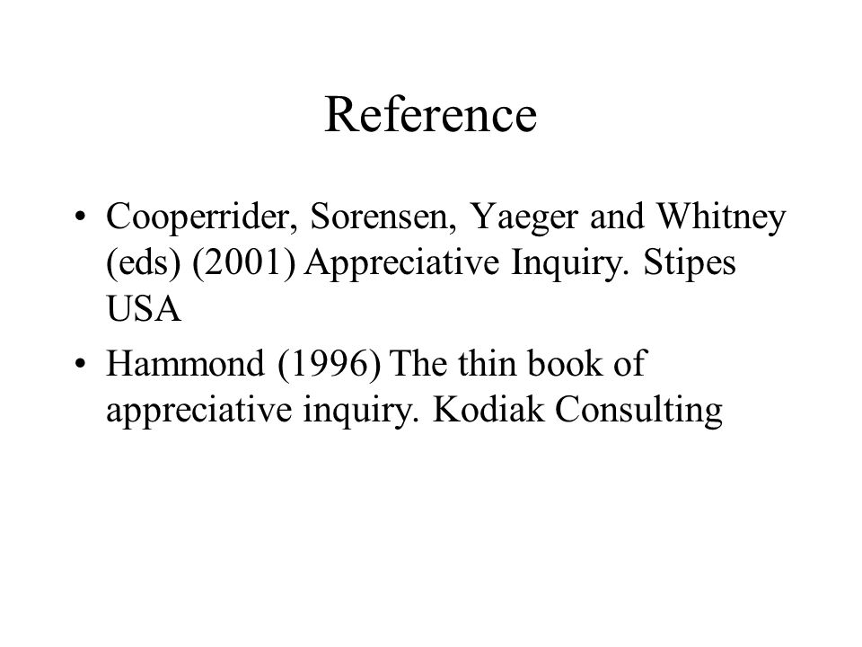 Reference Cooperrider, Sorensen, Yaeger and Whitney (eds) (2001) Appreciative Inquiry. Stipes USA.