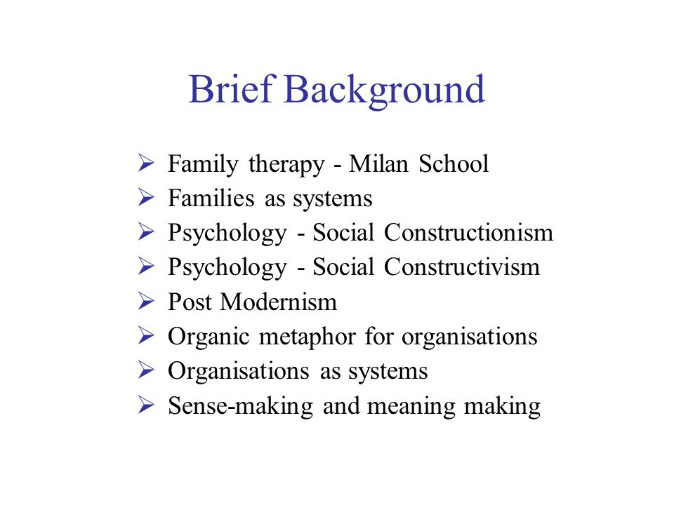 Brief Background Family therapy - Milan School Families as systems