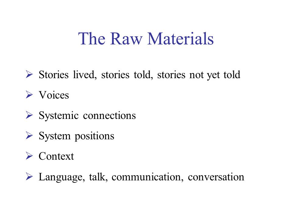 The Raw Materials Stories lived, stories told, stories not yet told