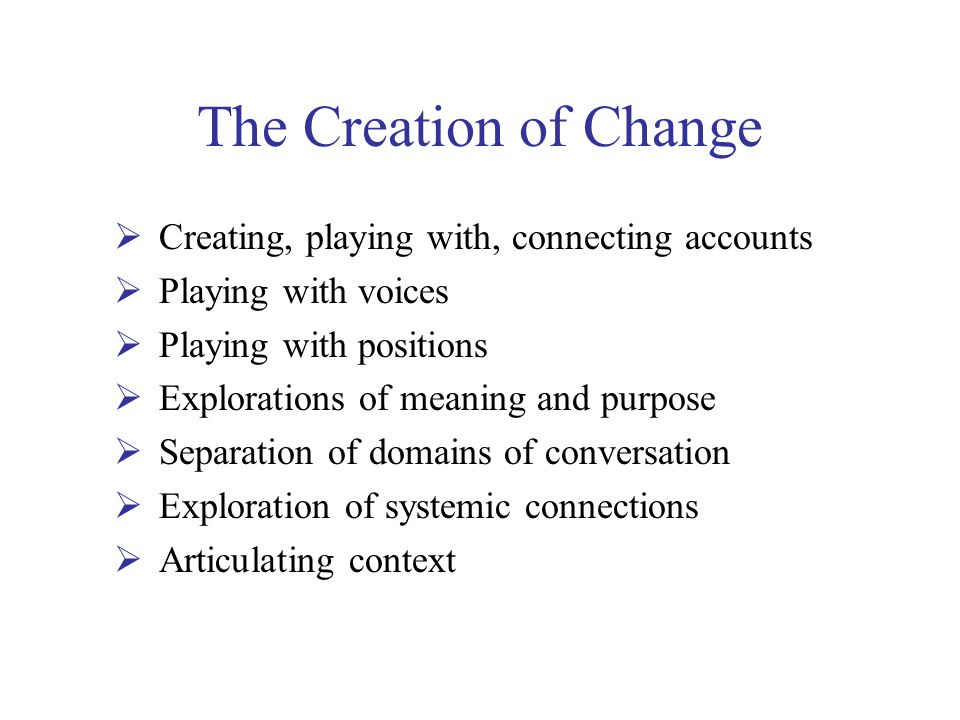The Creation of Change Creating, playing with, connecting accounts