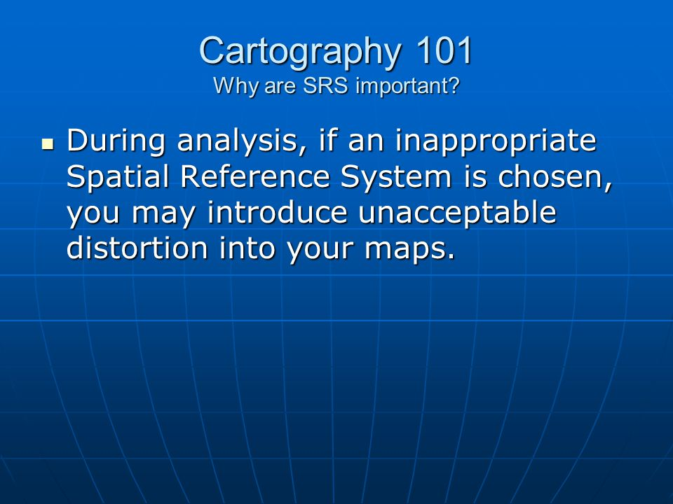 Cartography 101 Why are SRS important